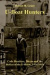 The U Boat Hunters: Code Breakers, Divers And The Defeat Of The U Boats, 1914 1918 - Robert Grant