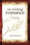 On Writing Romance: How to Craft a Novel That Sells - Leigh Michaels