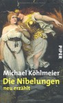 Die Nibelungen - Michael Köhlmeier
