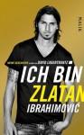 Ich bin Zlatan: Meine Geschichte (German Edition) - Zlatan Ibrahimović, Wolfgang Butt, David Lagercrantz