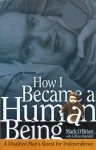 How I Became a Human Being: A Disabled Man's Quest for Independence - Mark O'Brien, Gillian Kendall