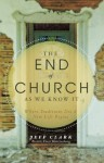 The End of Church As We Know It - Jeff Clark, Ben Stroup