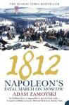 1812: Napoleon's Fatal March on Moscow - Adam Zamoyski