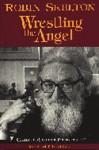 Wrestling the Angel: Collected Shorter Poems - Robin Skelton