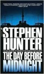 The Day Before Midnight - Stephen Hunter