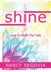 Shine: How to Walk the Talk - Nancy Segovia
