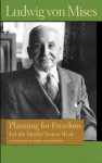 Planning for Freedom, and Sixteen Other Essays and Addresses: Ludwig Von Mises. Also, the Essential Von Mises - Ludwig von Mises