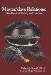 Master/Slave Relations: Handbook of Theory and Practice - Robert J. Rubel, Jay Wiseman
