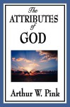 The Attributes of God - Arthur W. Pink