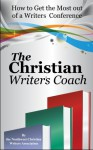 The Christian Writer's Coach: How to Get the Most out of a Writers Conference - Lynnette Bonner, Dennis Brook, Kathleen Freeman, Michelle Hollomon, Agnes Lawless, Amy Letinsky, Kim Martinez, Lesley Ann McDaniel, Gigi Murfitt, Kim Vandel, Erica Vetsch, Janalyn Voigt