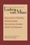 Between the Two World Wars: Monetary Disorder, Interventionism, Socialism, and the Great Depression - Ludwig von Mises, Richard Ebeling, Paolo M. Gomez