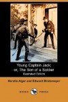 Young Captain Jack: Or, The Son Of A Soldier - Horatio Alger Jr.