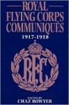 Royal Flying Corps Communiques: 1917-1918 - Chaz Bowyer