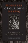 Monsters of Our Own Making: The Peculiar Pleasures of Fear - Marina Warner