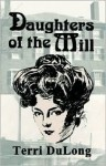 Daughters of the Mill - Terri DuLong