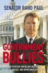 Government Bullies: How Everyday Americans are Being Harassed, Abused, and Imprisoned by the Feds - Rand Paul, Ron Paul