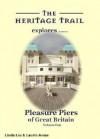 Pleasure Piers of Great Britain: Volume One - Linda Lee, Laurie Jonas
