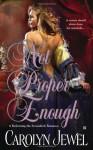 Not Proper Enough - Carolyn Jewel