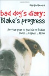 Bad Dog's Diary: Blake's Progress: Another Year in the Life of Blake: Lover . . . Father . . . Hero - Martin Howard