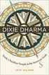 Dixie Dharma: Inside a Buddhist Temple in the American South - Jeff Wilson
