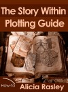 The Story Within Plot Guide for Novelists (The Story Within Booklet Series) - Alicia Rasley