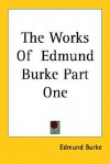 The Works of Edmund Burke Part One - Edmund Burke