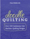 Doodle Quilting: Over 120 Continuous-Line Machine-Quilting Designs - Cheryl Malkowski