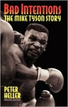 Bad Intentions: The Mike Tyson Story - Peter Heller