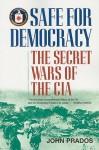 Safe for Democracy: The Secret Wars of the CIA - John Prados