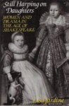 Still Harping on Daughters: Women and Drama in the Age of Shakespeare - Lisa Jardine