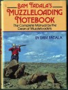 Sam Fadala's Muzzleloading Notebook: The Complete Manual by the Dean of Muzzleloaders - Sam Fadala