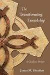 The Transforming Friendship: A Guide to Prayer - James M. Houston, Dallas Willard