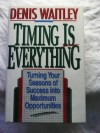 Timing Is Everything: Turning Your Seasons of Success into Maximum Opportunities - Denis Waitley