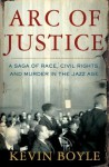 Arc of Justice : A Saga of Race, Civil Rights, and Murder in the Jazz Age - Kevin Boyle