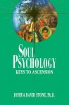 Soul Psychology: Keys to Ascension (Ascension Series, Book 2) (Easy-To-Read Encyclopedia of the Spiritual Path) - Joshua David Stone