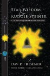 Star Wisdom & Rudolf Steiner: A Life Seen Through the Oracle of the Solar Cross - David Tresemer, Robert Schiappacasse