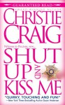 Shut Up and Kiss Me - Christie Craig