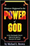 Whatever Happened to the Power of God - Michael L. Brown