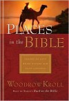 Places in the Bible: Explore 125 Destinations Where History and Faith Unite - Woodrow Kroll