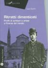 Ritratti dimenticati: Profili di scrittori e artisti a Firenze dal mondo - Luca Scarlini