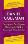 Ecological Intelligence: How Radical Transparency Transforms the Marketplace - Daniel Goleman