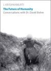 The Future of Humanity: A Conversation - Jiddu Krishnamurti, David Bohm