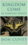 Kingdom Come in Everyday Speech - Don Cupitt