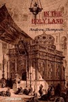 In the Holy Land: A Journey Through Palestine - Andrew Thomson