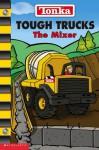 Tough Trucks: The Mixer - Nancy Parent, Roc Goudreau