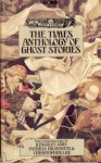 The Times Anthology of Ghost Stories - Julian Barnes, Paul Theroux, Penelope Fitzgerald, John Stevens, Keith Miles, Michael Kernan, Oliver Knox, Laurence Grafftey-Smith, F. Terry Newman, D.A. Koster, Brian R. Hall, Elizabeth LeFanu