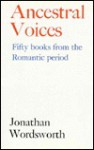 Ancestral Voices: Fifty Books from the Romantic Period (Revolution and Romanticism, 1789-1834) - Jonathan Wordsworth