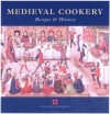 Medieval Cookery: Recipes and History - Maggie Black