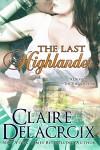 The Last Highlander - Claire Delacroix, Claire Cross