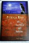 El hechizo del halcón - Patricia Ryan